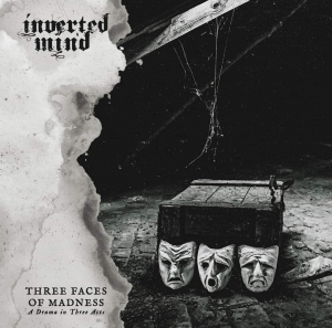 INVERTED MIND - Three Faces of Madness - A drama in Three Acts - CD/ jewelcase (2020)